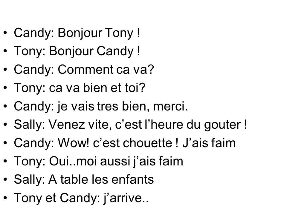Candy: Bonjour Tony ! Tony: Bonjour Candy ! Candy: Comment ca va Tony: ca va bien et toi Candy: je vais tres bien, merci.