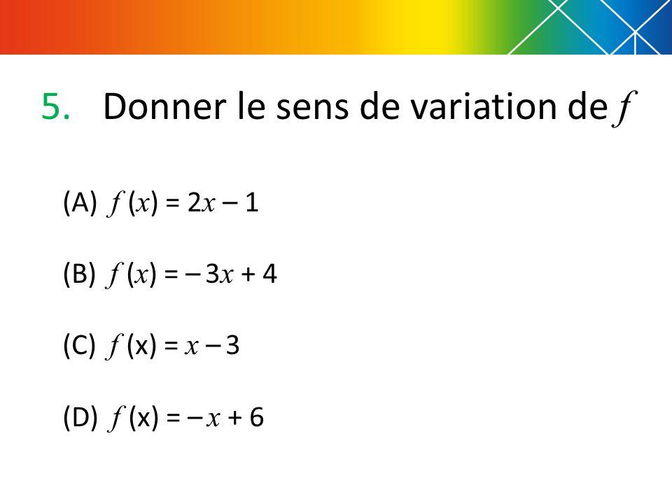 Donner le sens de variation de f