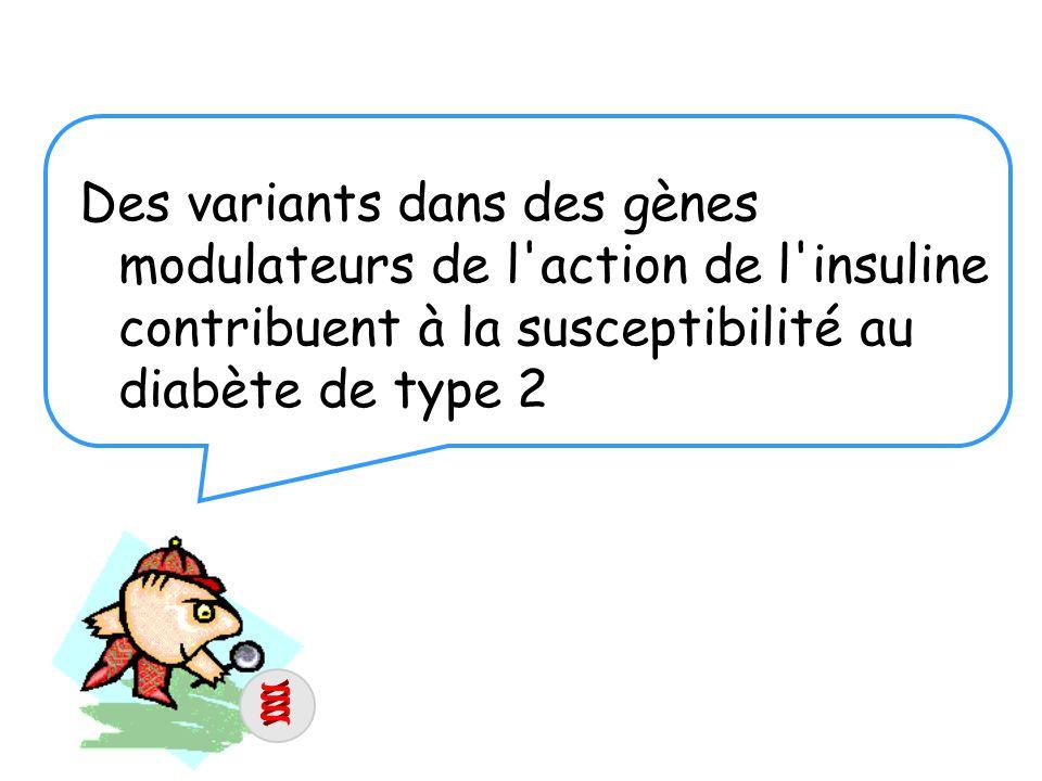 Des variants dans des gènes modulateurs de l action de l insuline contribuent à la susceptibilité au diabète de type 2