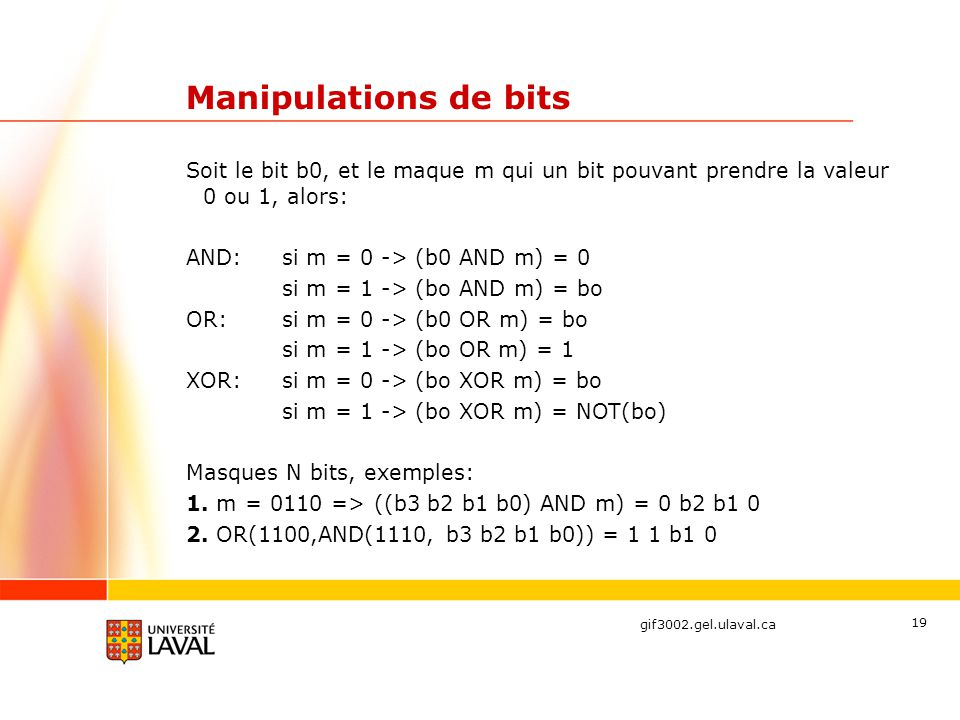 Manipulations de bits Soit le bit b0, et le maque m qui un bit pouvant prendre la valeur 0 ou 1, alors:
