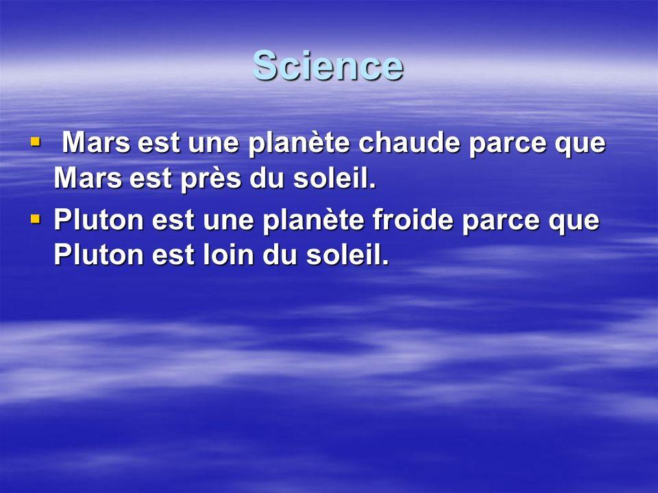 Science Mars est une planète chaude parce que Mars est près du soleil.
