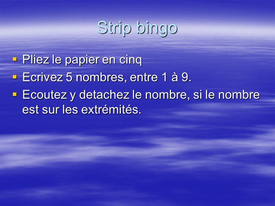 Strip bingo Pliez le papier en cinq Ecrivez 5 nombres, entre 1 à 9.