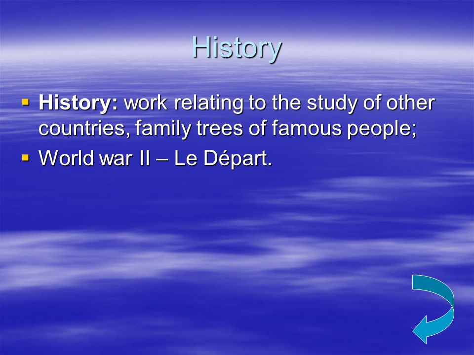 History History: work relating to the study of other countries, family trees of famous people; World war II – Le Départ.