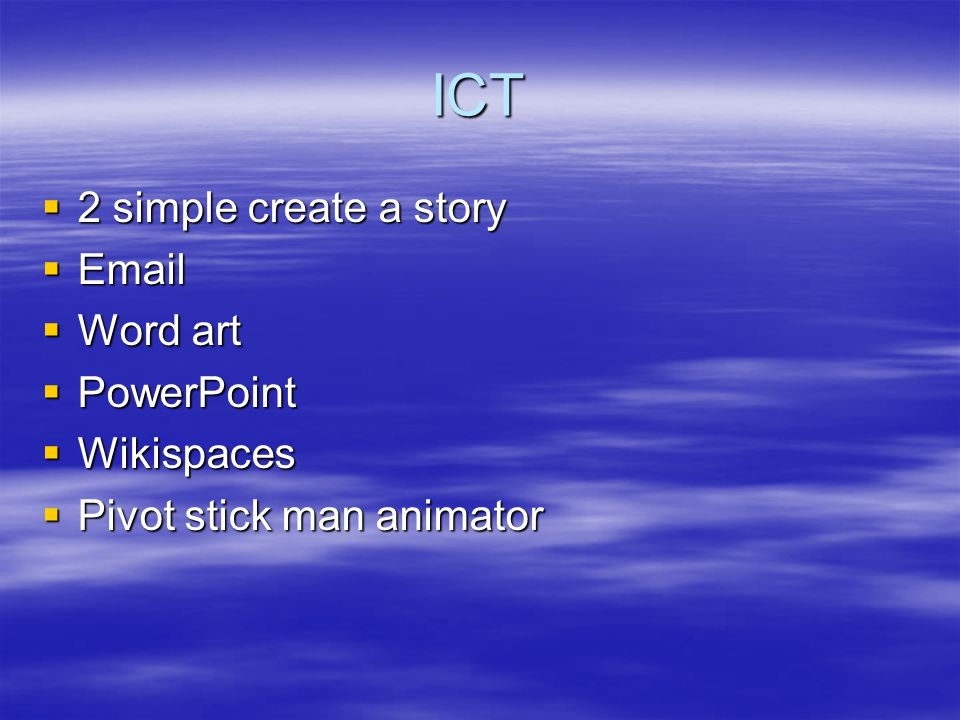 ICT 2 simple create a story Email Word art PowerPoint Wikispaces