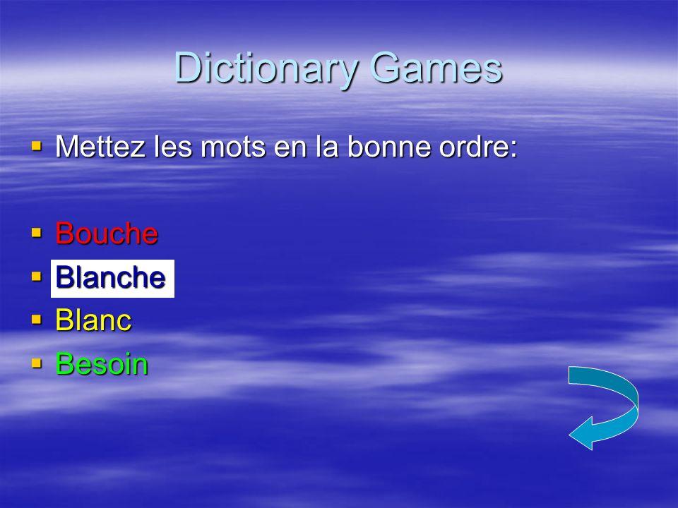 Dictionary Games Mettez les mots en la bonne ordre: Bouche Blanche