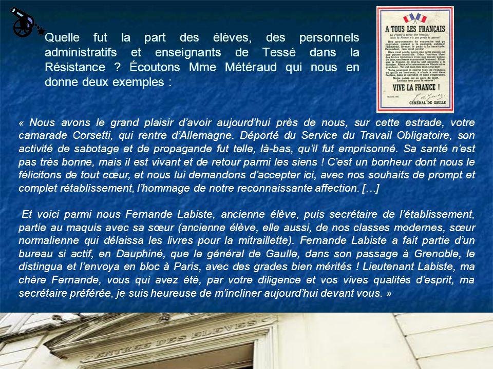 Quelle fut la part des élèves, des personnels administratifs et enseignants de Tessé dans la Résistance Écoutons Mme Météraud qui nous en donne deux exemples :