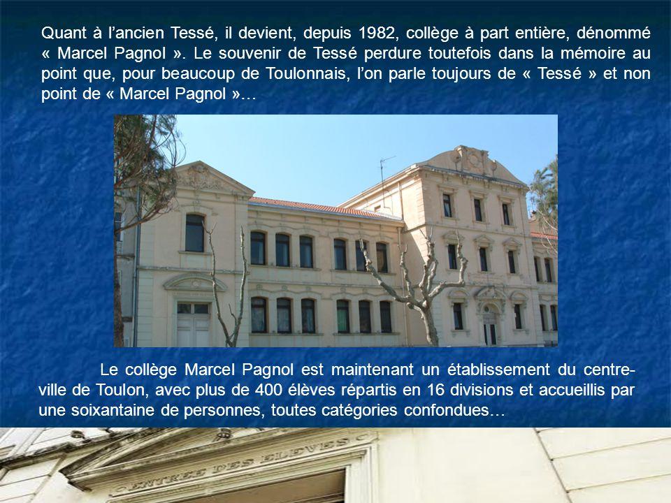 Quant à l'ancien Tessé, il devient, depuis 1982, collège à part entière, dénommé « Marcel Pagnol ». Le souvenir de Tessé perdure toutefois dans la mémoire au point que, pour beaucoup de Toulonnais, l'on parle toujours de « Tessé » et non point de « Marcel Pagnol »…