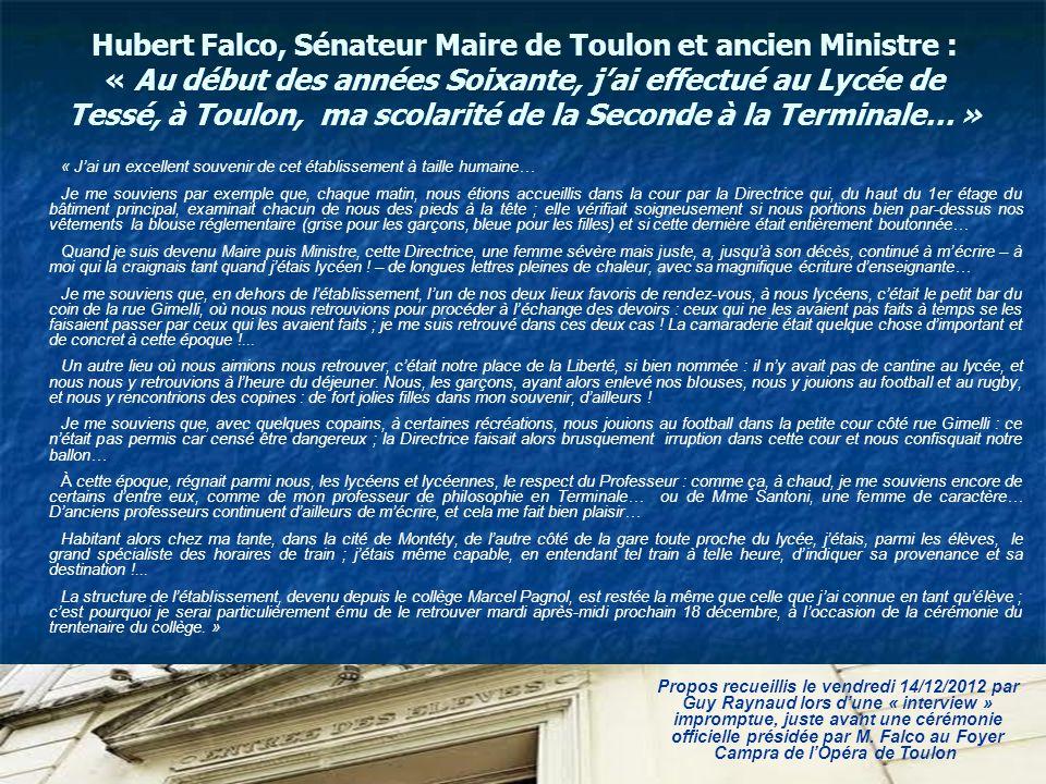 Hubert Falco, Sénateur Maire de Toulon et ancien Ministre : « Au début des années Soixante, j'ai effectué au Lycée de Tessé, à Toulon, ma scolarité de la Seconde à la Terminale… »