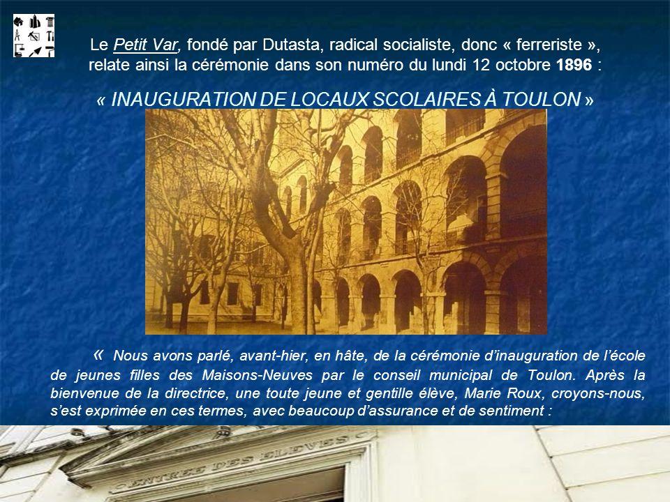 Le Petit Var, fondé par Dutasta, radical socialiste, donc « ferreriste », relate ainsi la cérémonie dans son numéro du lundi 12 octobre 1896 : « INAUGURATION DE LOCAUX SCOLAIRES À TOULON »