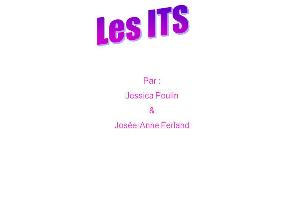 Les ITS Par : Jessica Poulin & Josée-Anne Ferland