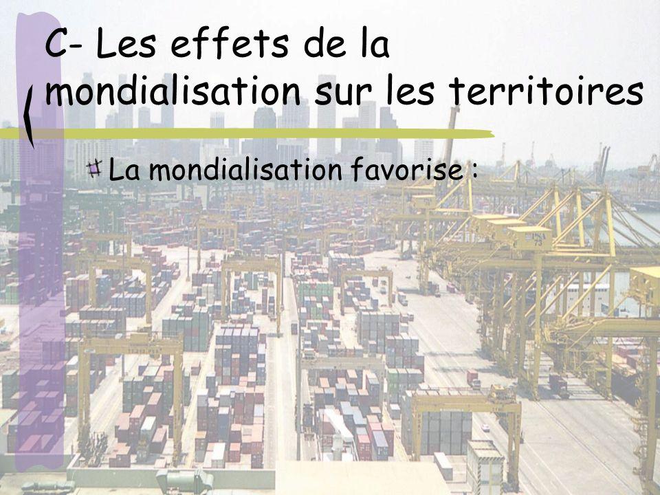 C- Les effets de la mondialisation sur les territoires