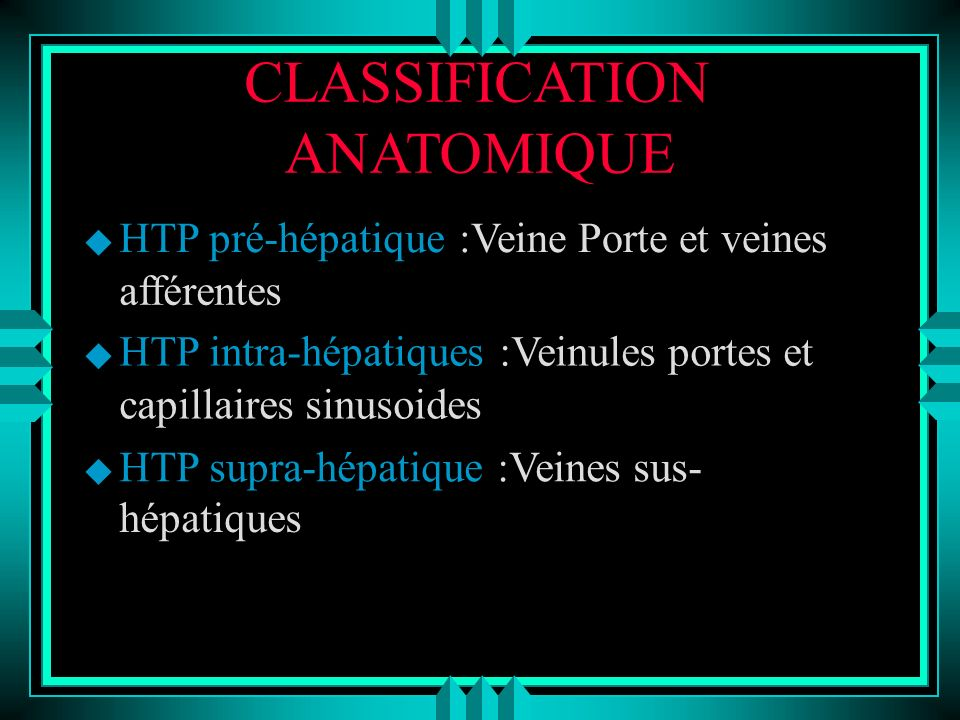 CLASSIFICATION ANATOMIQUE HTP pré-hépatique :Veine Porte et veines