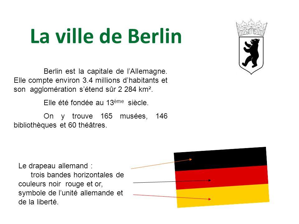 La ville de Berlin Berlin est la capitale de l'Allemagne. Elle compte environ 3.4 millions d'habitants et son agglomération s'étend sûr 2 284 km².