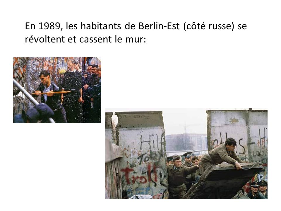 En 1989, les habitants de Berlin-Est (côté russe) se révoltent et cassent le mur: