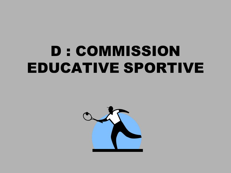 D : COMMISSION EDUCATIVE SPORTIVE