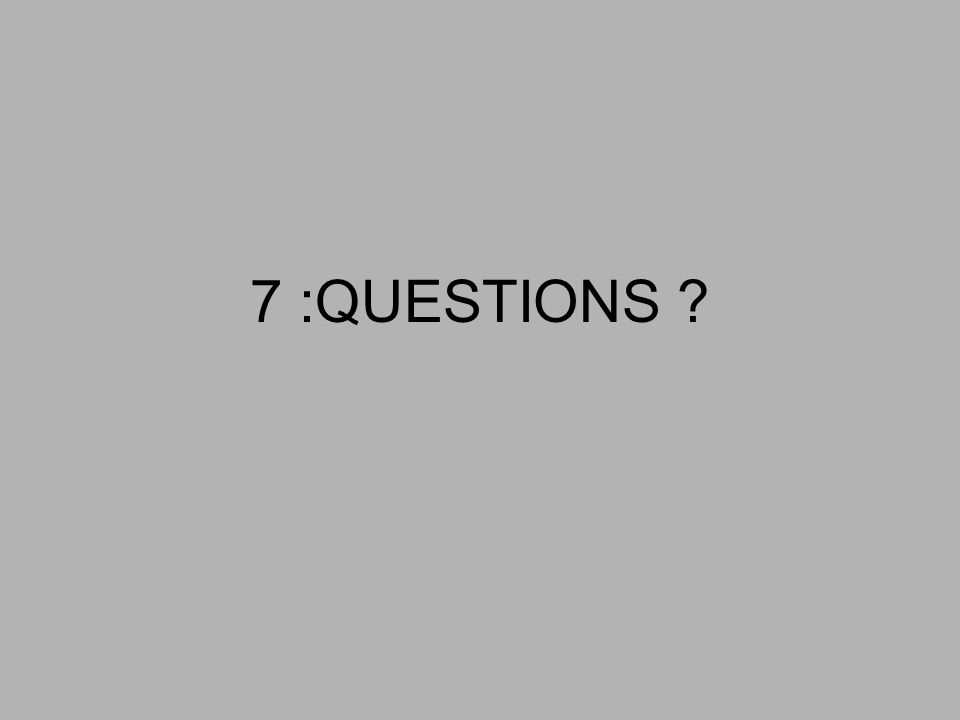 7 :QUESTIONS