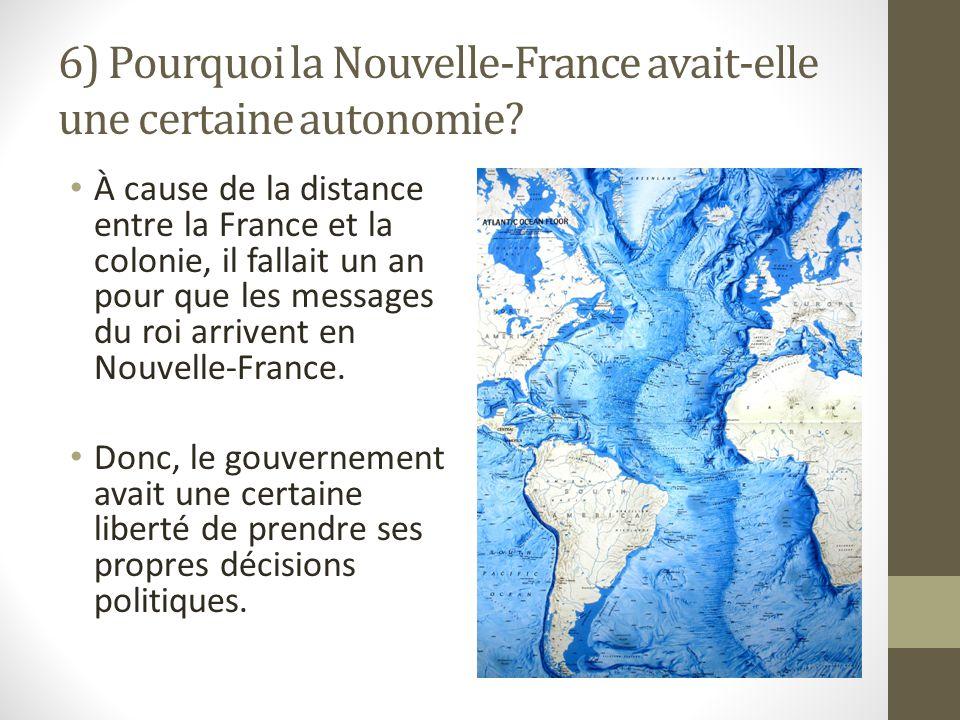6) Pourquoi la Nouvelle-France avait-elle une certaine autonomie
