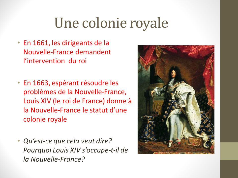 Une colonie royale En 1661, les dirigeants de la Nouvelle-France demandent l'intervention du roi.
