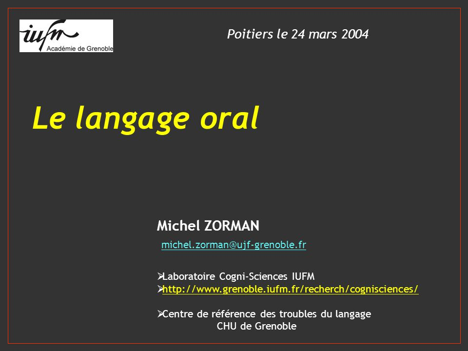 Le langage oral Michel ZORMAN michel.zorman@ujf-grenoble.fr