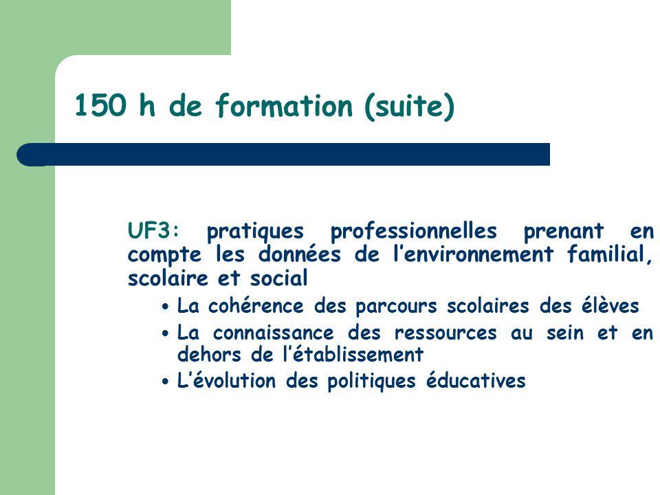 150 h de formation (suite) UF3: pratiques professionnelles prenant en compte les données de l'environnement familial, scolaire et social.