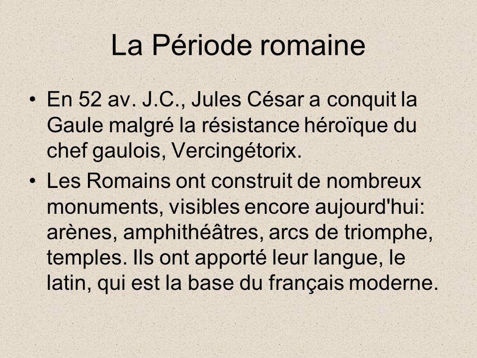 La Période romaine En 52 av. J.C., Jules César a conquit la Gaule malgré la résistance héroïque du chef gaulois, Vercingétorix.