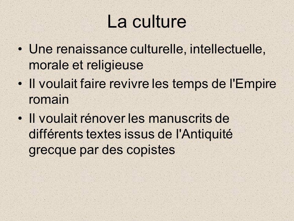 La culture Une renaissance culturelle, intellectuelle, morale et religieuse. Il voulait faire revivre les temps de l Empire romain.