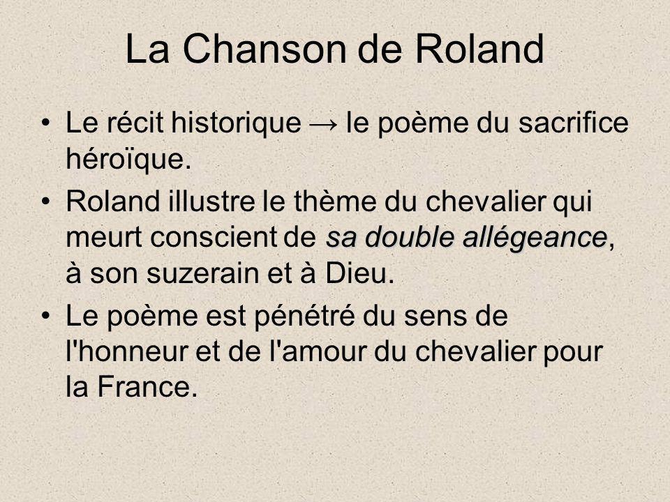 La Chanson de Roland Le récit historique → le poème du sacrifice héroïque.