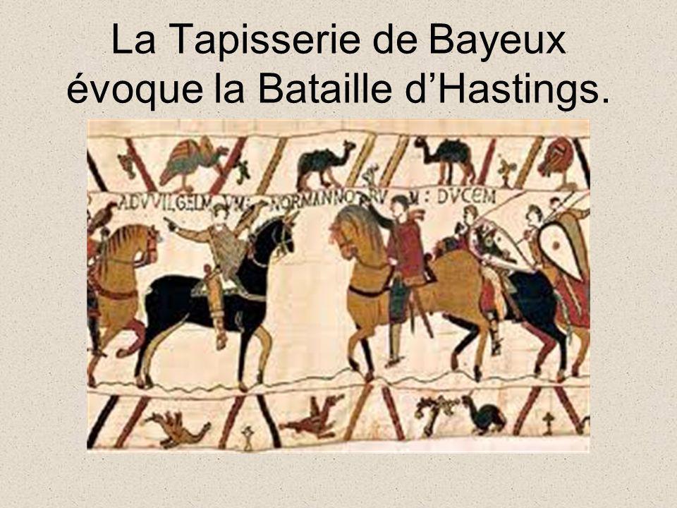 La Tapisserie de Bayeux évoque la Bataille d'Hastings.