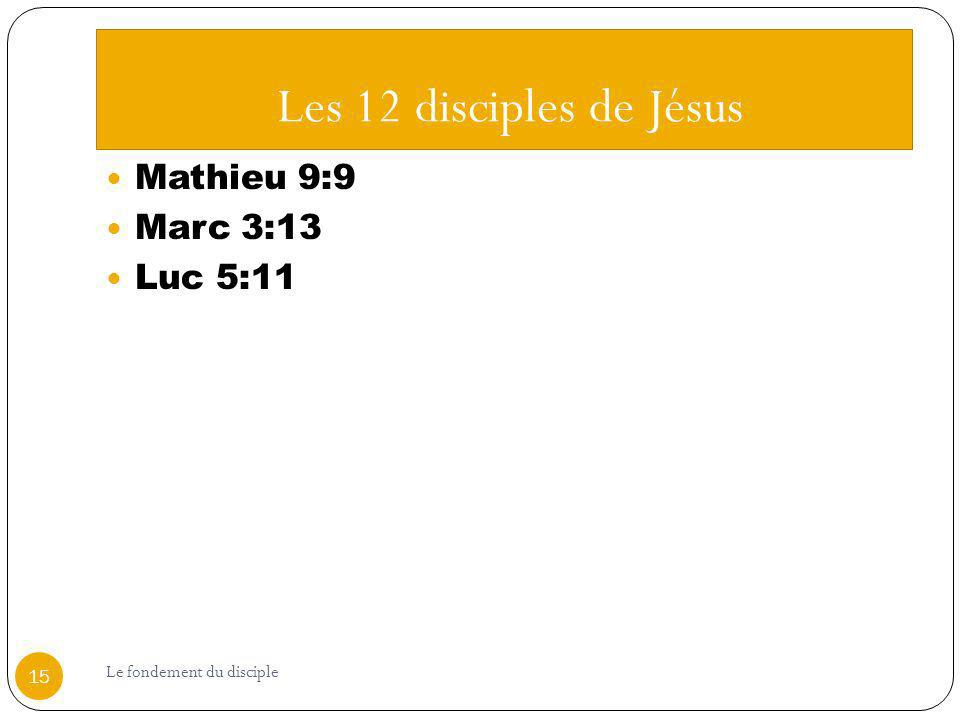 Les 12 disciples de Jésus Mathieu 9:9 Marc 3:13 Luc 5:11
