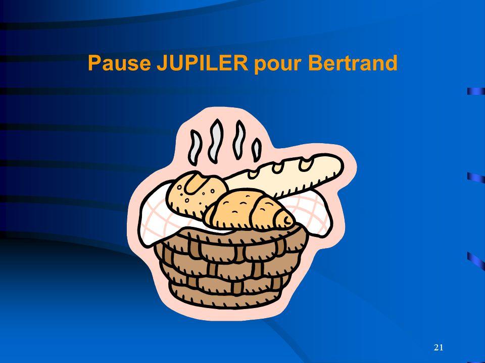 Pause JUPILER pour Bertrand
