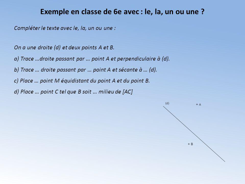 Exemple en classe de 6e avec : le, la, un ou une