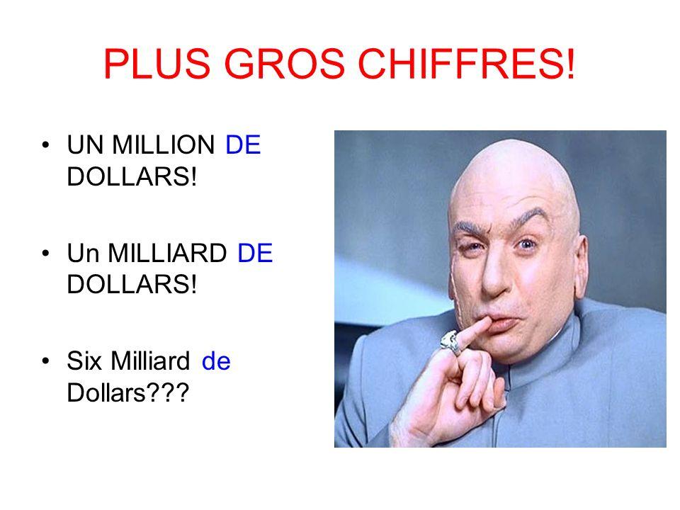 PLUS GROS CHIFFRES! UN MILLION DE DOLLARS! Un MILLIARD DE DOLLARS!