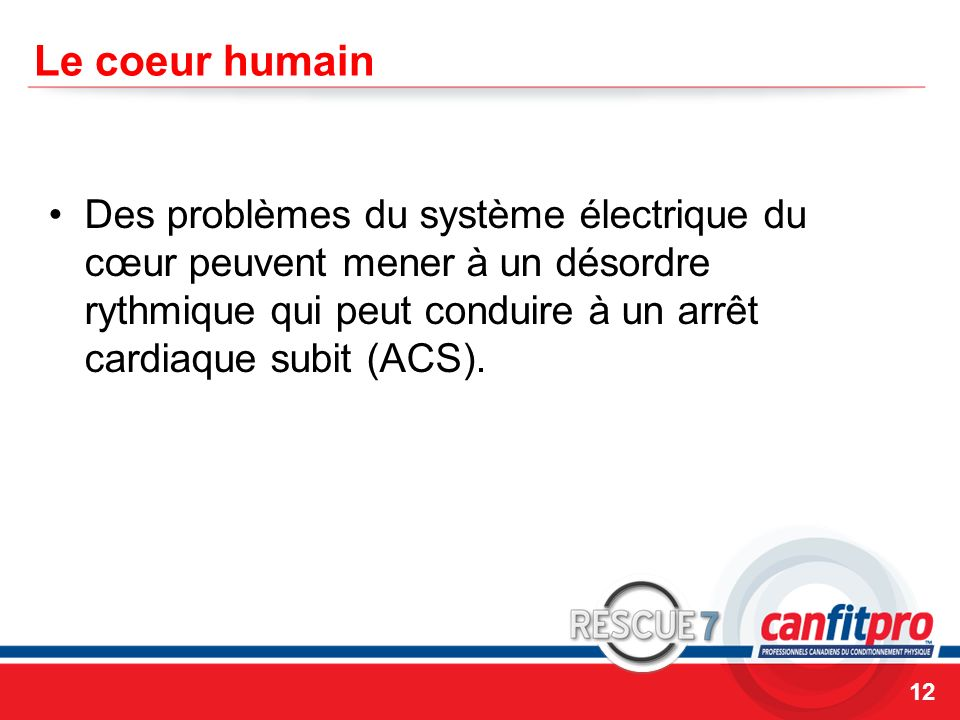 Le coeur humainDes problèmes du système électrique du cœur peuvent mener à un désordre rythmique qui peut conduire à un arrêt cardiaque subit (ACS).