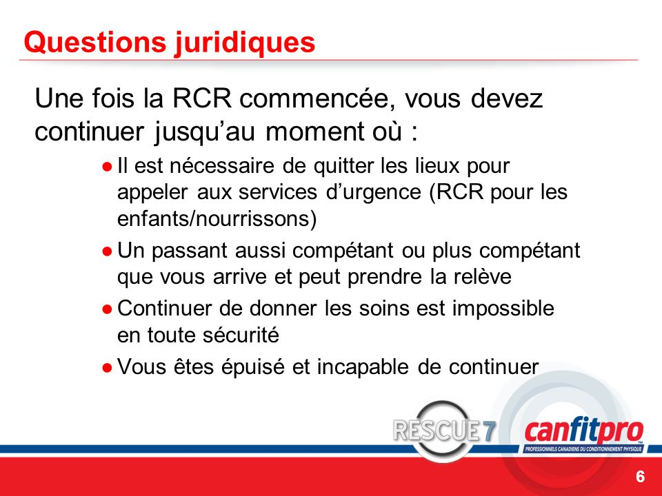 Questions juridiquesUne fois la RCR commencée, vous devez continuer jusqu'au moment où :