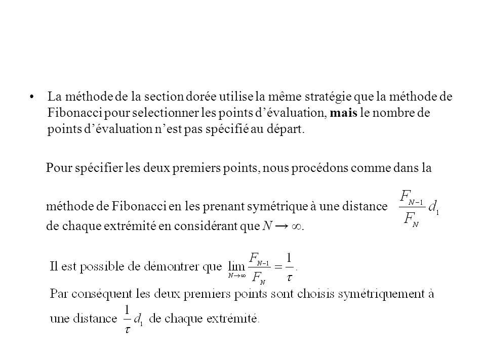 La méthode de la section dorée utilise la même stratégie que la méthode de Fibonacci pour selectionner les points d'évaluation, mais le nombre de points d'évaluation n'est pas spécifié au départ.