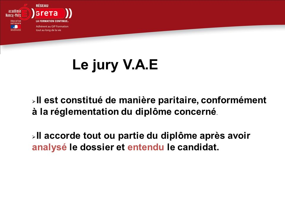 Jury Le jury V.A.E. Il est constitué de manière paritaire, conformément à la réglementation du diplôme concerné.