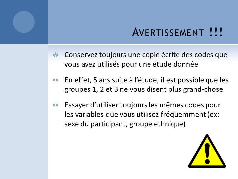 Avertissement !!! Conservez toujours une copie écrite des codes que vous avez utilisés pour une étude donnée.