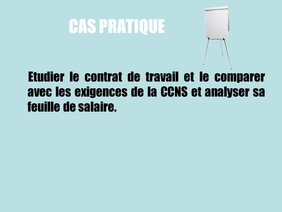 CAS PRATIQUEEtudier le contrat de travail et le comparer avec les exigences de la CCNS et analyser sa feuille de salaire.