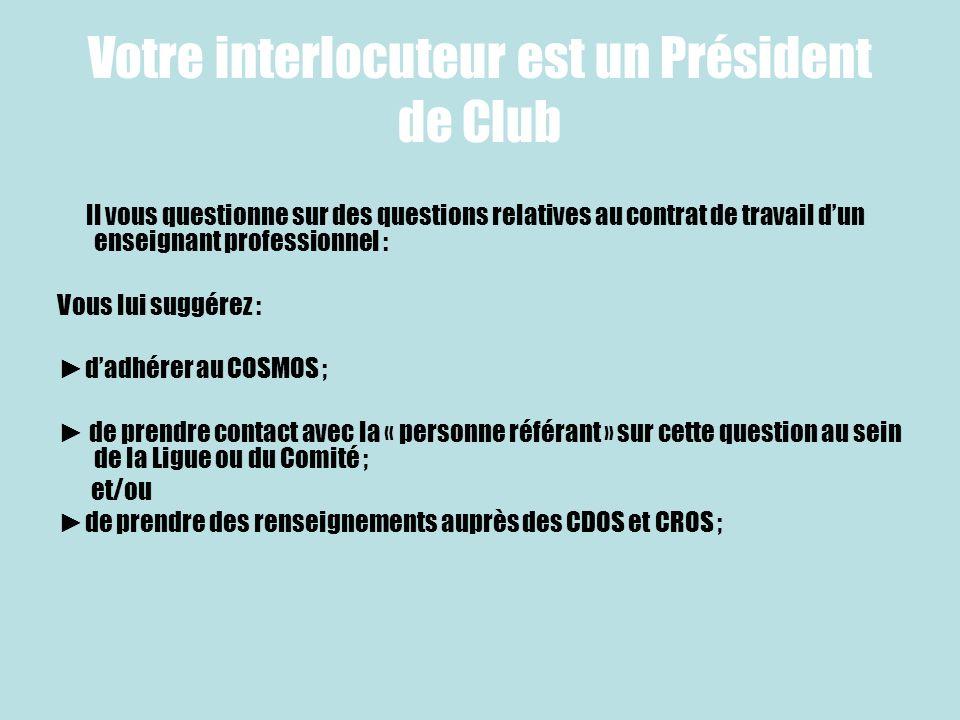 Votre interlocuteur est un Président de Club