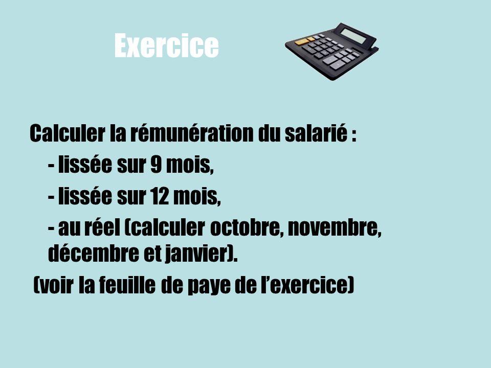 Exercice Calculer la rémunération du salarié : - lissée sur 9 mois,