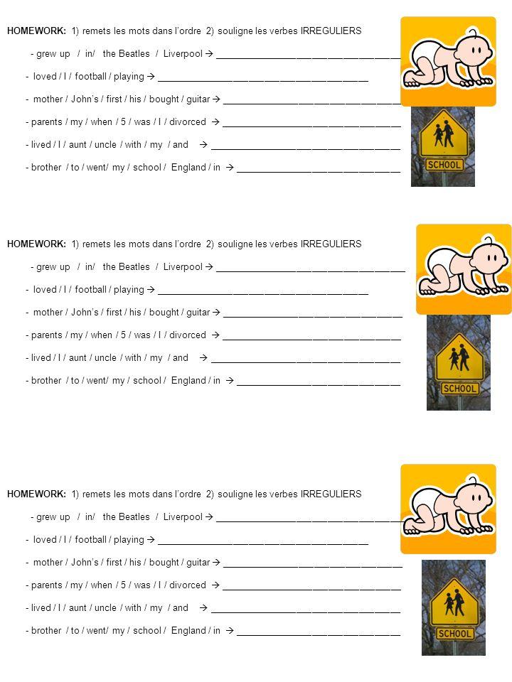 HOMEWORK: 1) remets les mots dans l'ordre 2) souligne les verbes IRREGULIERS