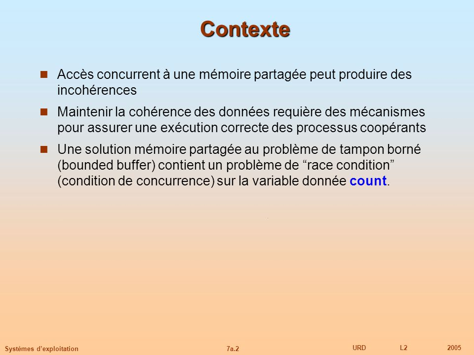 Contexte Accès concurrent à une mémoire partagée peut produire des incohérences.