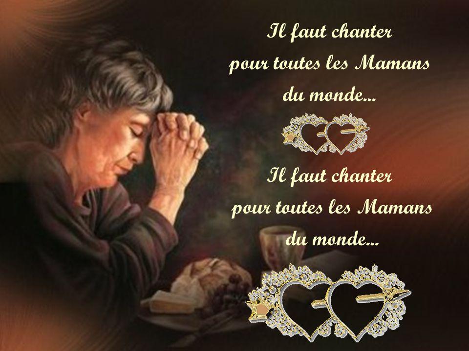 Il faut chanter pour toutes les Mamans du monde...