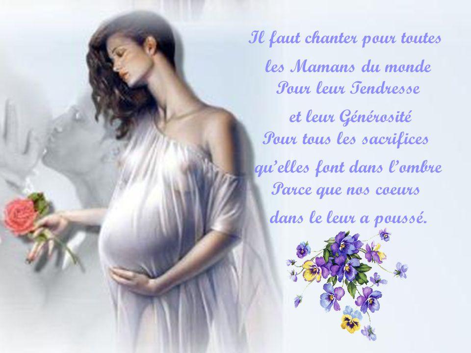 Il faut chanter pour toutes les Mamans du monde Pour leur Tendresse