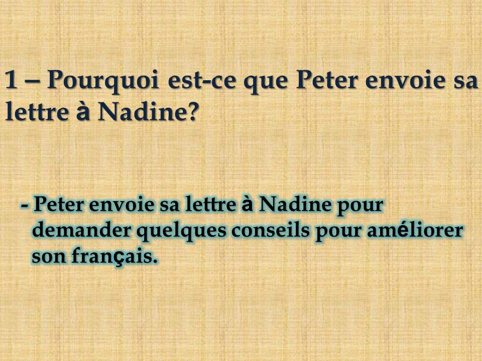 1 – Pourquoi est-ce que Peter envoie sa lettre à Nadine