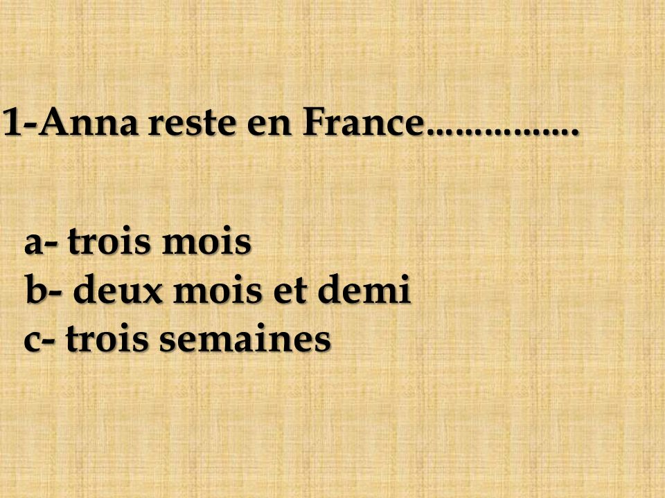 1-Anna reste en France…………….