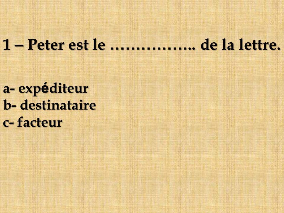 1 – Peter est le …………….. de la lettre.