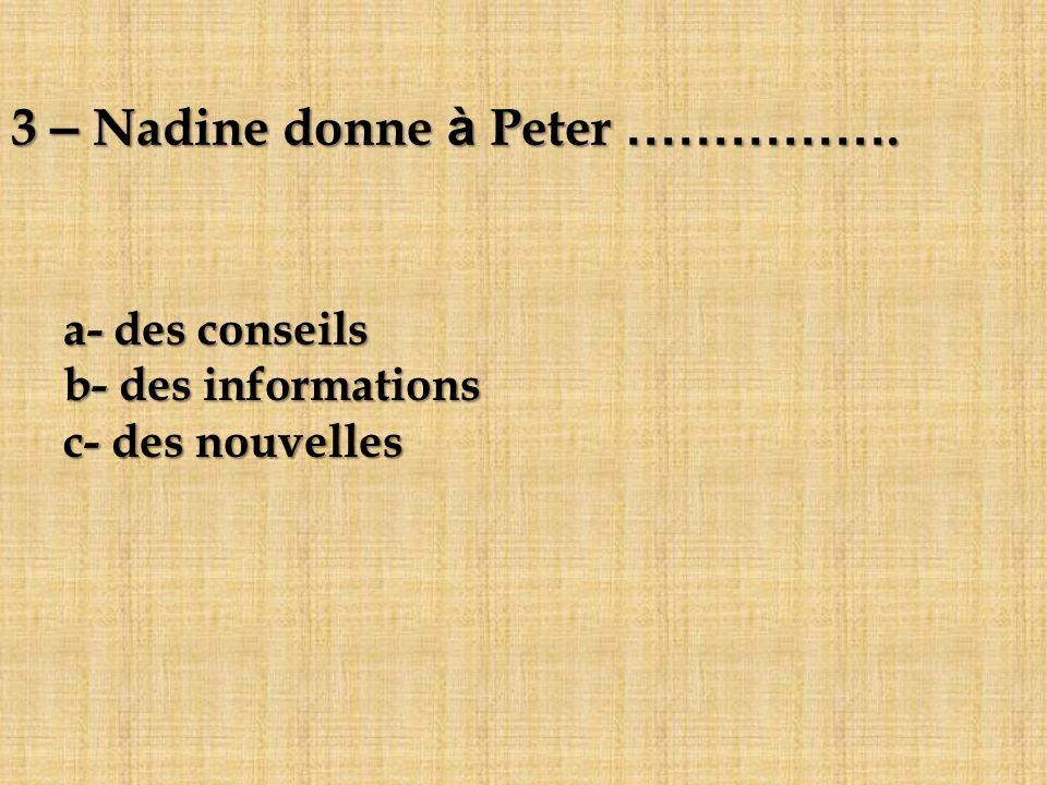 3 – Nadine donne à Peter …………….