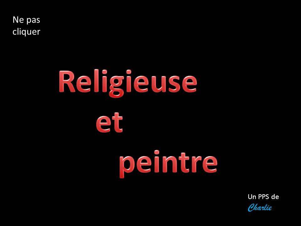 Ne pas cliquer Religieuse et peintre Un PPS de Charlie