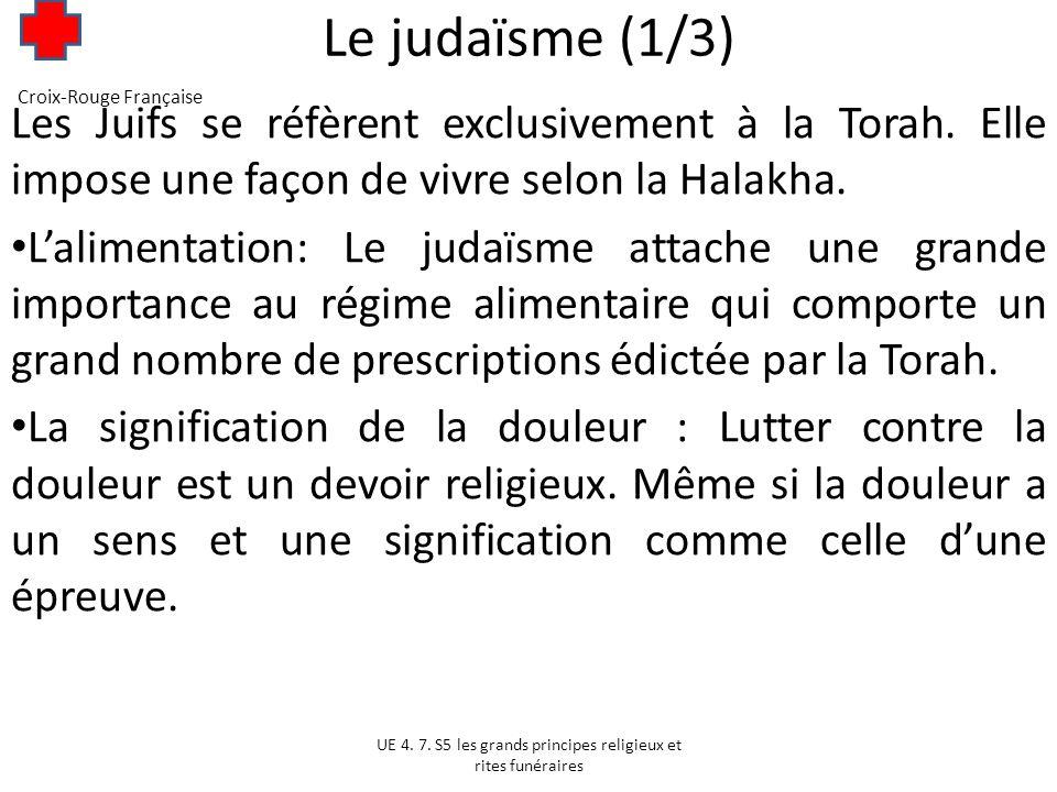 Le judaïsme (1/3) Croix-Rouge Française. Les Juifs se réfèrent exclusivement à la Torah. Elle impose une façon de vivre selon la Halakha.